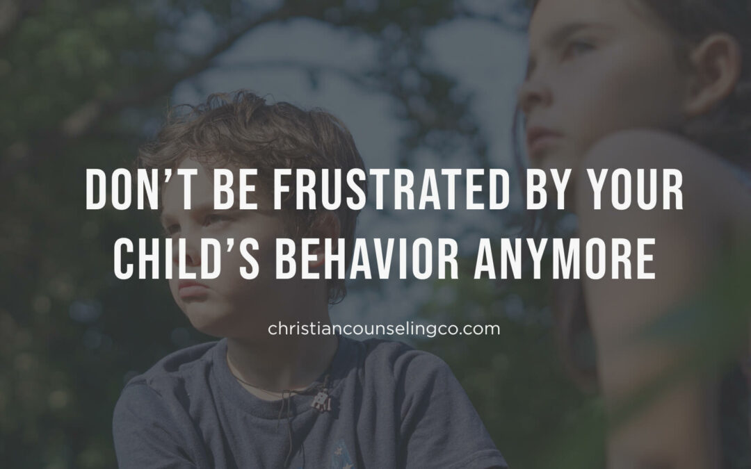 frustrated by child's behavior, cornerstone christian counseling