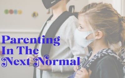 Parenting in The Next Normal