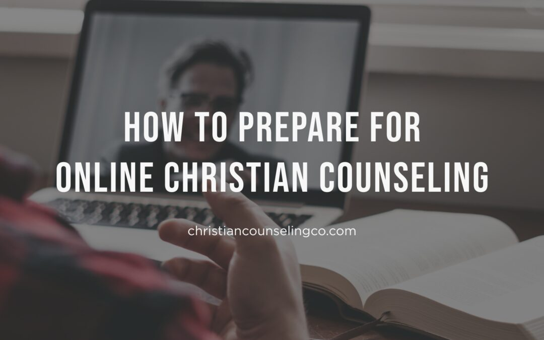 4 Tips For How to Prepare for Online Christian Counseling